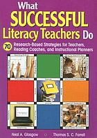 What successful literacy teachers do : 70 research-based strategies for teachers, reading coaches, and instructional planners