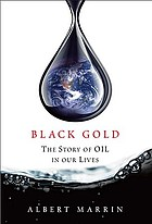 Black gold : the story of oil in our lives