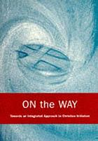 On the Way : towards an integrated approach to Christian initiation.