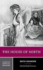 The house of mirth : authoritative text, backgrounds and contexts, criticism