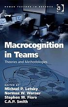 Macrocognition in teams : theories and methodologies