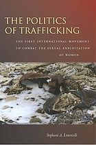 The Politics of Trafficking: The First International Movement to Combat the Sexual Exploitation of Women cover image
