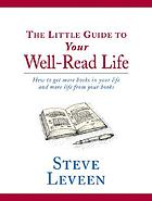 The little guide to your well-read life : how to get more books in your life and more life from your books