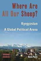 Where are all our sheep? : Kyrgyzstan, a global political arena