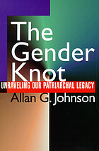 The gender knot : unraveling our patriarchal legacy