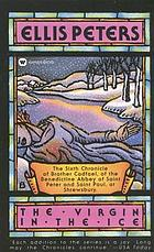 The virgin in the ice : the sixth chronicle of Brother Cadfael