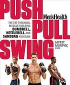 Men's health push, pull, swing : the fat-torching, muscle-building dumbbell, kettlebell & sandbag program
