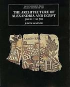 The architecture of Alexandria and Egypt : c. 300 B.C. to A.D. 700