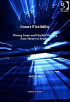 Smart Flexibility : Moving Smart and Flexible Working from Theory to Practice
