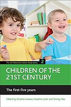 Children of the 21st century : the first five years