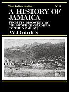 A history of Jamaica from its discovery by Christopher Columbus to the year 1872 including an account of its trade and agriculture; sketches of the manners, habits, and customs of all classes of its inhabitants; and a narrative of the progress of religion and education in the island