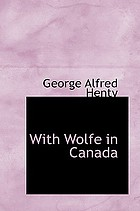 With Wolfe in Canada : or, The winning of a continent
