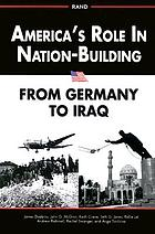 America's role in nation-building : from Germany to Iraq