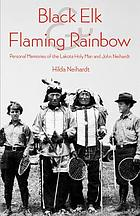 Black Elk and Flaming Rainbow : personal memories of the Lakota holy man and John Neihardt
