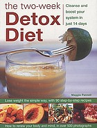 The two-week detox diet : cleanse and boost your system in just 14 days