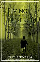 Living in the presence : spiritual exercises to open your life to the awareness of God