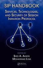 SIP handbook : services, technologies, and security of Session Initiation Protocol