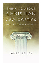 Thinking about Christian apologetics : what it is and why we do it