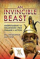 An invincible beast : understanding the Hellenistic pike-phalanx at war