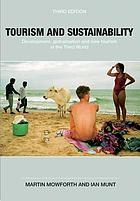 Tourism and Sustainability : Development, Globalisation and New Tourism in the Third World.