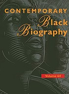 Contemporary Black biography. : Volume 64 profiles from the international Black community