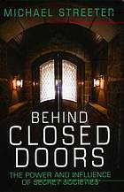 Behind closed doors : the power and influence of secret societies