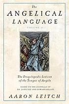 The angelical language. Volume 2, An encyclopedic lexicon of the tongue of angels