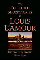 The collected short stories of Louis L'Amour : the frontier stories : volume 3