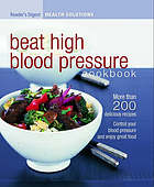 Beat high blood pressure cookbook : more than 200 recipes to lower your blood pressure that taste good too.