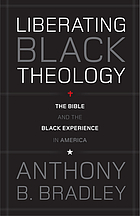 Liberating Black theology : the Bible and the Black experience in America