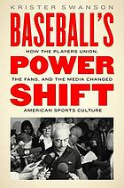 Baseball's Power Shift : How the Players Union, the Fans, and the Media Changed American Sports Culture.