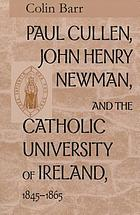 Paul Cullen, John Henry Newman, and the Catholic University of Ireland, 1845-1865