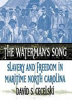 The waterman's song : slavery and freedom in maritime North Carolina