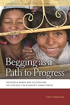 Begging as a path to progress : indigenous women and children and the struggle for Ecuador's urban spaces