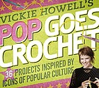 Vickie Howell's pop goes crochet : 36 projects inspired by icons of popular culture.