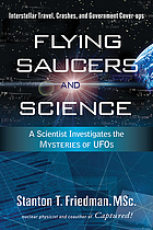 Flying saucers and science : a scientist investigates the mysteries of UFOs : interstellar travel, crashes, and government cover-ups