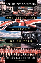 The essential anatomy of Britain : democracy in crisis