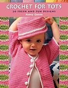 Crochet for tots : 20 fresh and fun designs