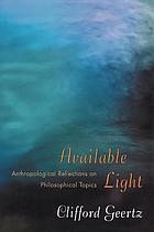 Available light : anthropological reflections on philosophical topics