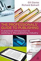 The professionals' guide to publishing : a practical introduction to working in the publishing industry
