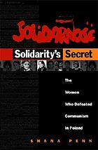 Solidarity's secret : the women who defeated Communism in Poland