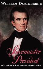 Slavemaster president : the double career of James Polk