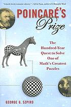 Poincaré's prize : the hundred-year quest to solve one of math's greatest puzzles