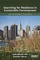 Searching for resilience in sustainable development : learning journeys in conservation