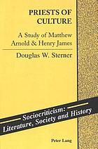 Priests of culture : a study of Matthew Arnold & Henry James