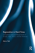 Regionalism in Hard Times : Competitive and post-liberal trends in Europe, Asia, Africa, and the Americas.