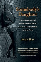 Somebody's daughter : the hidden story of America's prostituted children and the battle to save them