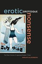 Erotic grotesque nonsense : the mass culture of Japanese modern times