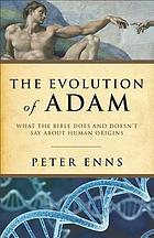 The evolution of Adam : what the Bible does and doesn't say about human origins
