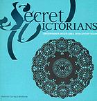 Secret Victorians : contemporary artists and a 19th-century vision.